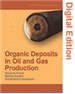 Organic Deposits in Oil and Gas Production (Digital Edition)
