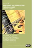 Petroleum Engineering Handbook, Volume VI: Emerging and Peripheral Technologies