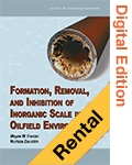 Formation, Removal, and Inhibition of Inorganic Scale in the Oilfield Environment (Digital Edition -Rental)