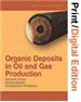 Organic Deposits in Oil and Gas Production (Print and Digital Edition Set)