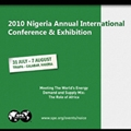 "2010 Nigeria Annual International Conference & Exhibition ""Meeting the World's Energy Demand and Supply Mix: The Role of Africa"""