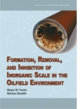 Formation, Removal, and Inhibition of Inorganic Scale in the Oilfield Environment